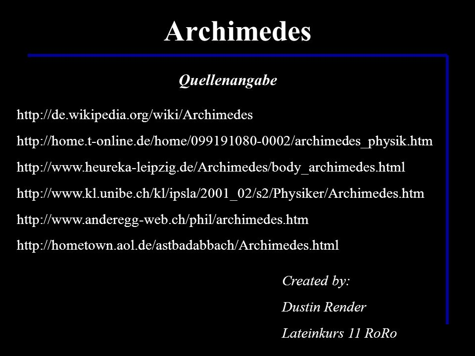 Archimedes Quellenangabe http://de.wikipedia.org/wiki/Archimedes
