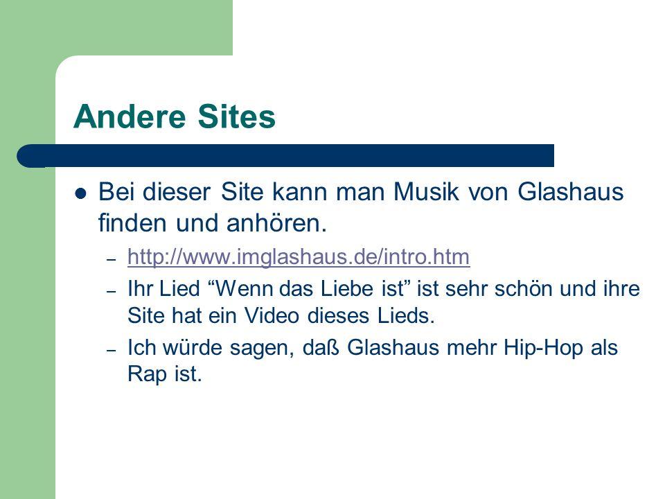 Andere Sites Bei dieser Site kann man Musik von Glashaus finden und anhören. http://www.imglashaus.de/intro.htm.
