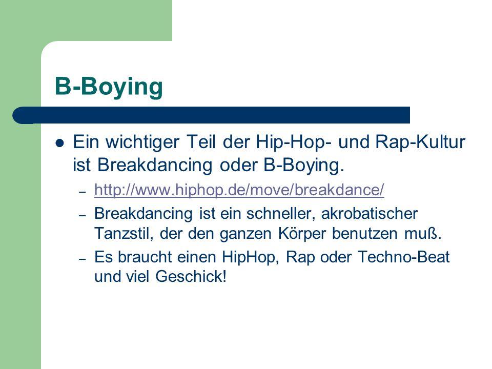 B-Boying Ein wichtiger Teil der Hip-Hop- und Rap-Kultur ist Breakdancing oder B-Boying. http://www.hiphop.de/move/breakdance/