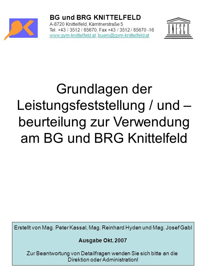 BG und BRG KNITTELFELD A-8720 Knittelfeld, Kärntnerstraße 5. Tel. +43 / 3512 / 85670, Fax +43 / 3512 / 85670 -16.