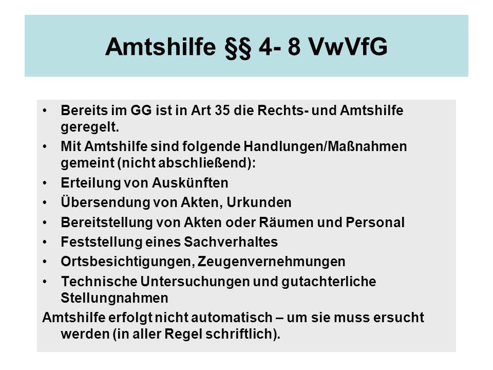Amtshilfe §§ 4- 8 VwVfG Bereits im GG ist in Art 35 die Rechts- und Amtshilfe geregelt.