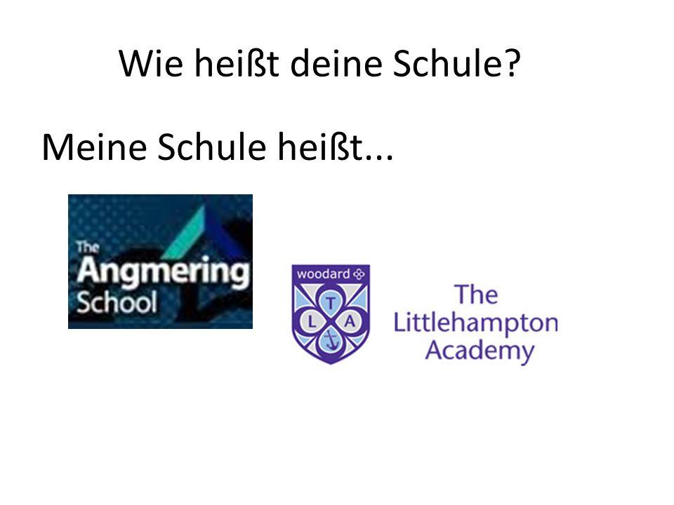 Wie heißt deine Schule Meine Schule heißt...