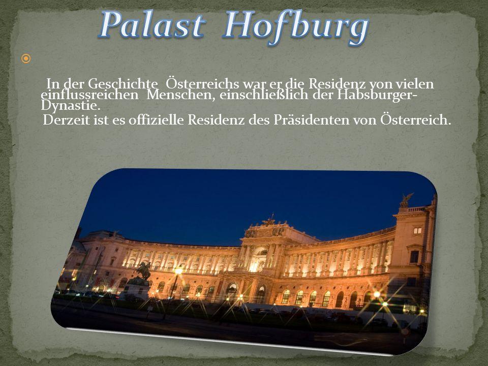 Palast Hofburg In der Geschichte Österreichs war er die Residenz von vielen einflussreichen Menschen, einschließlich der Habsburger- Dynastie.