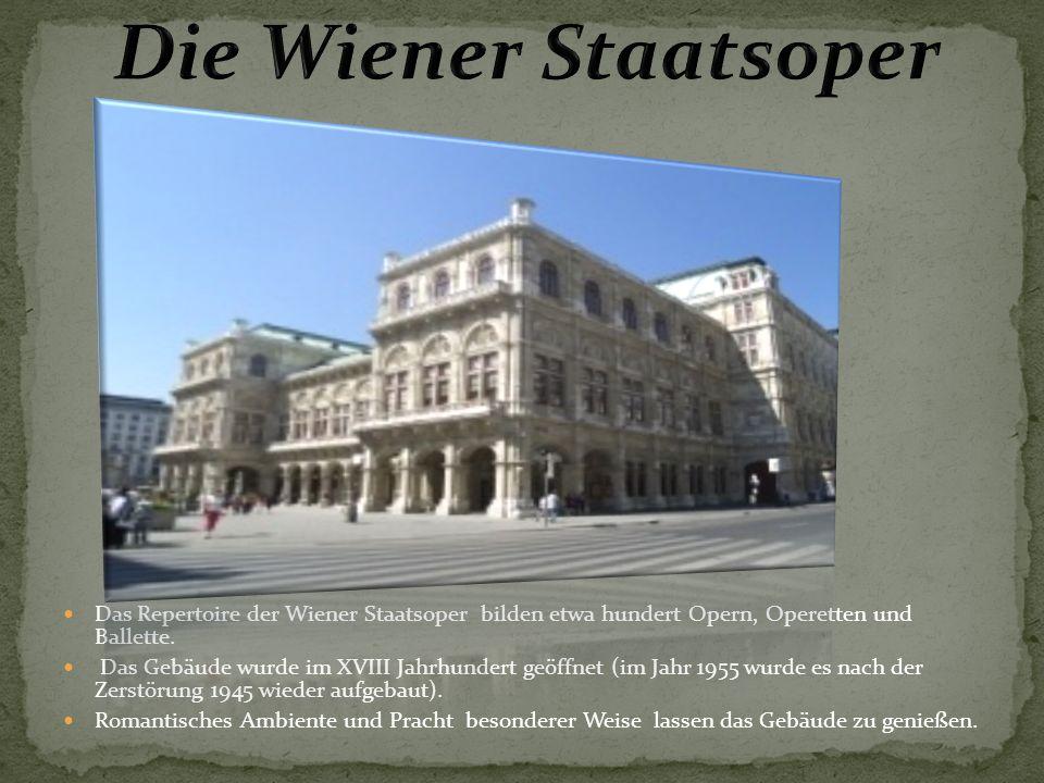 Die Wiener Staatsoper Das Repertoire der Wiener Staatsoper bilden etwa hundert Opern, Operetten und Ballette.