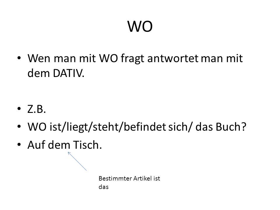 WO Wen man mit WO fragt antwortet man mit dem DATIV. Z.B.