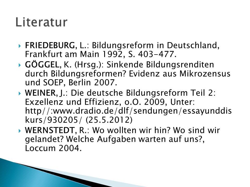 Literatur FRIEDEBURG, L.: Bildungsreform in Deutschland, Frankfurt am Main 1992, S. 403-477.