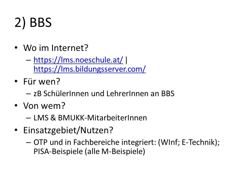 2) BBS Wo im Internet Für wen Von wem Einsatzgebiet/Nutzen