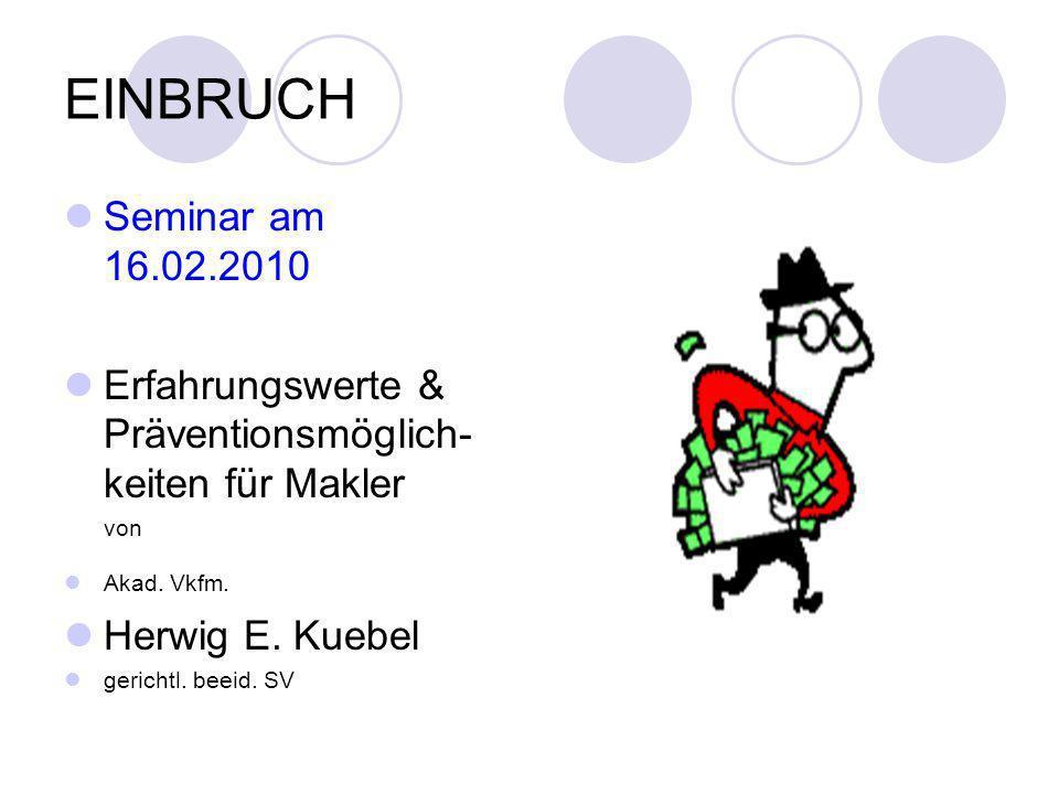 EINBRUCH Seminar am 16.02.2010. Erfahrungswerte & Präventionsmöglich-keiten für Makler. von. Akad. Vkfm.