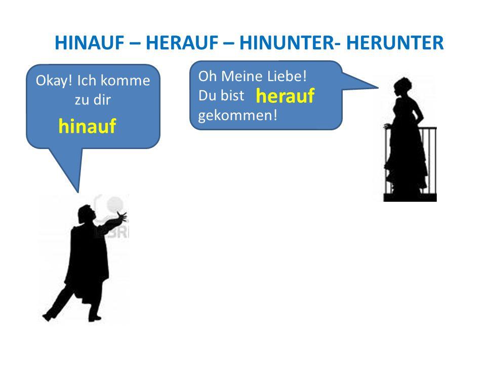 HINAUF – HERAUF – HINUNTER- HERUNTER