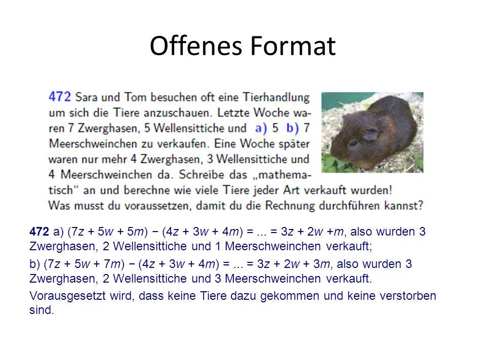 Offenes Format 472 a) (7z + 5w + 5m) − (4z + 3w + 4m) = ... = 3z + 2w +m, also wurden 3 Zwerghasen, 2 Wellensittiche und 1 Meerschweinchen verkauft;