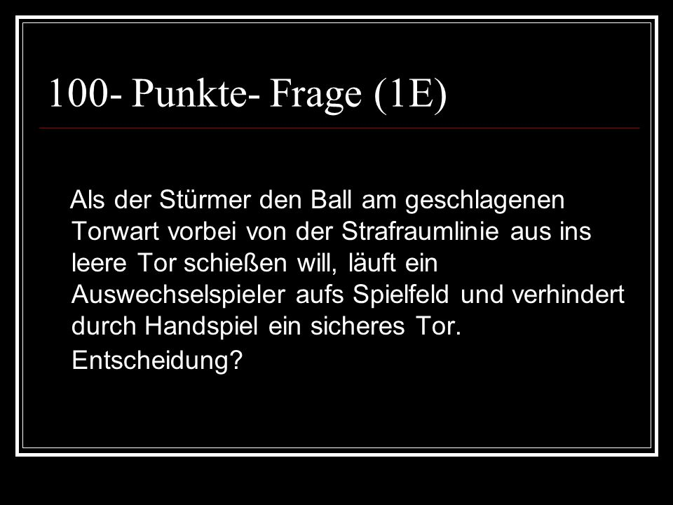 100- Punkte- Frage (1E)