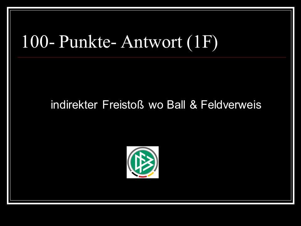 100- Punkte- Antwort (1F) indirekter Freistoß wo Ball & Feldverweis