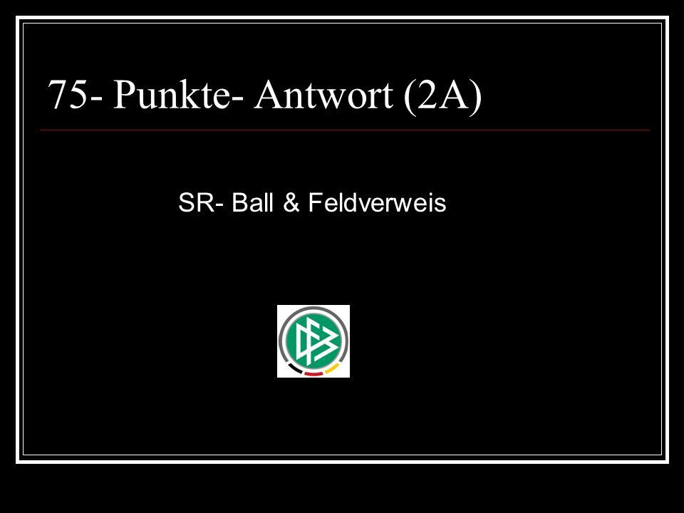 75- Punkte- Antwort (2A) SR- Ball & Feldverweis