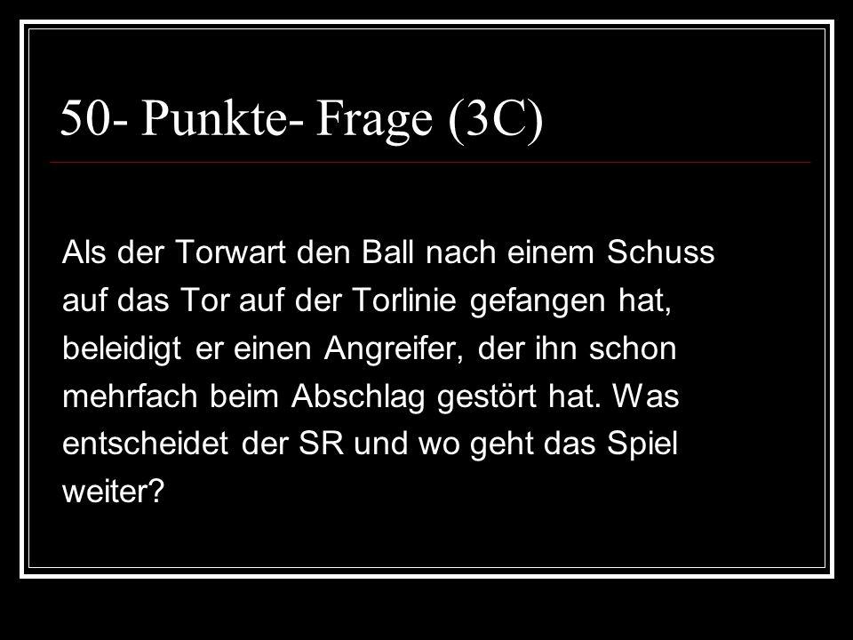 50- Punkte- Frage (3C) Als der Torwart den Ball nach einem Schuss