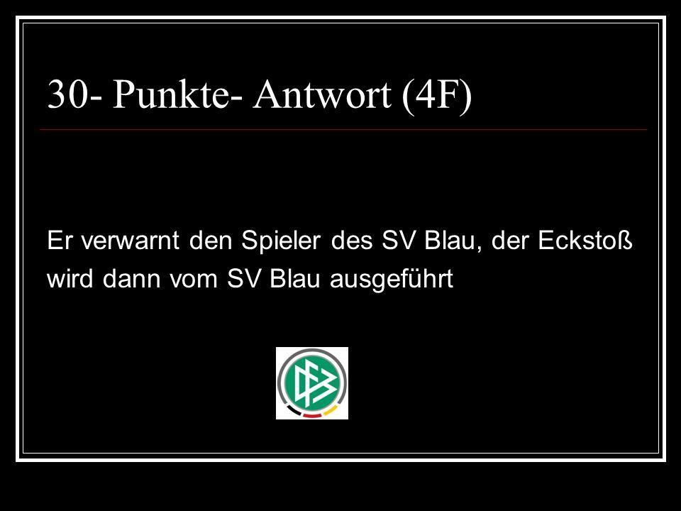 30- Punkte- Antwort (4F) Er verwarnt den Spieler des SV Blau, der Eckstoß.