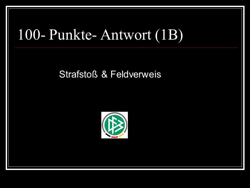 100- Punkte- Antwort (1B) Strafstoß & Feldverweis