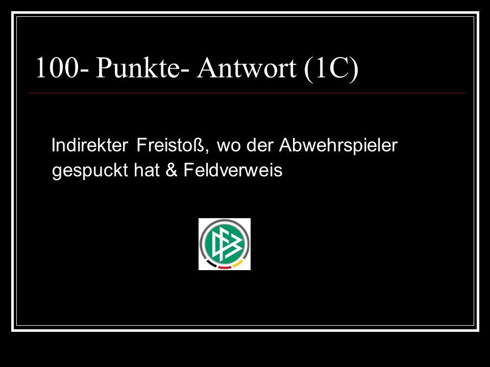 100- Punkte- Antwort (1C) Indirekter Freistoß, wo der Abwehrspieler gespuckt hat & Feldverweis