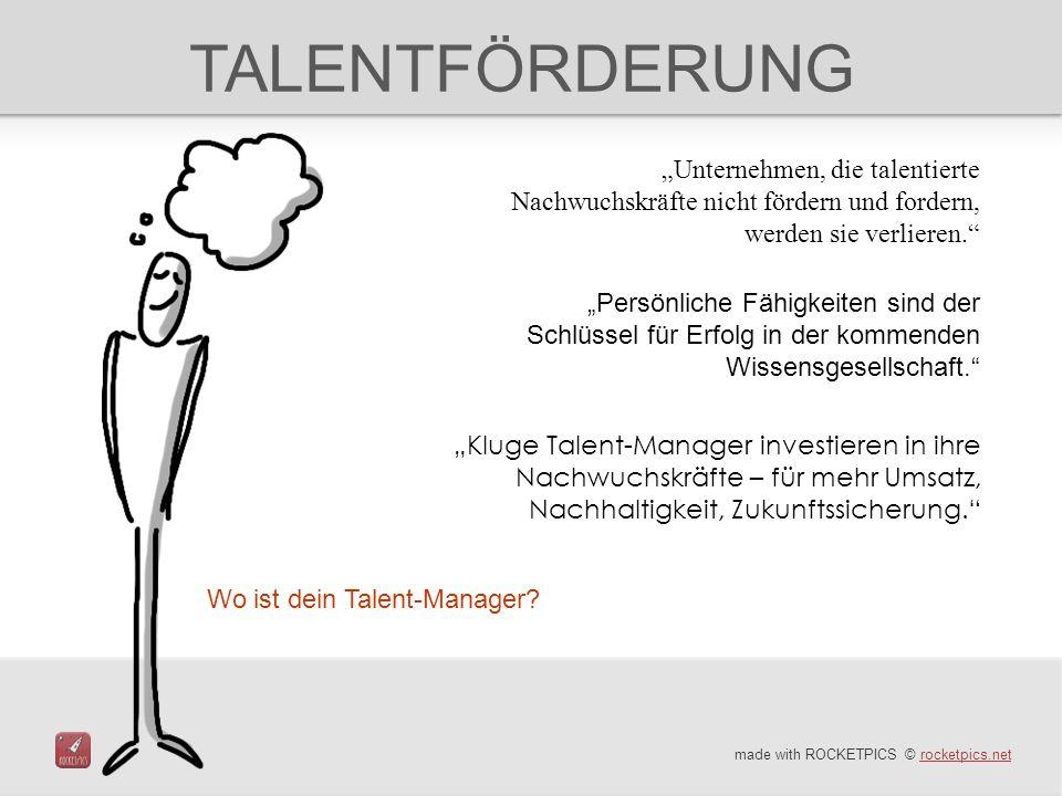 """TALENTFÖRDERUNG """"Unternehmen, die talentierte Nachwuchskräfte nicht fördern und fordern, werden sie verlieren."""