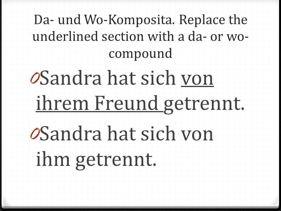 Sandra hat sich von ihrem Freund getrennt.