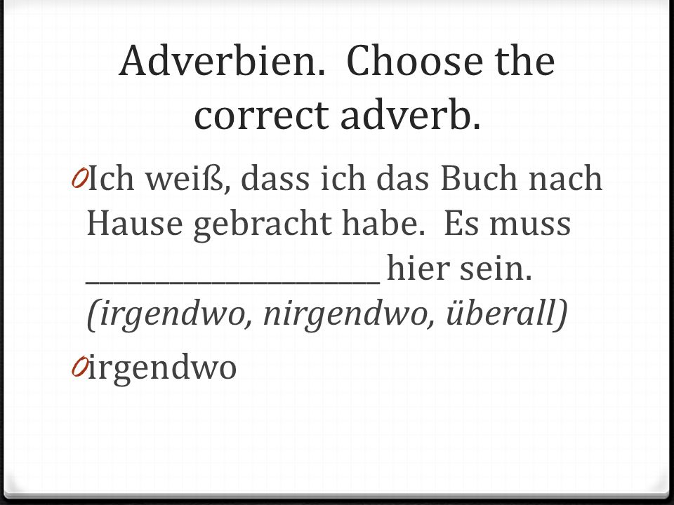 Adverbien. Choose the correct adverb.