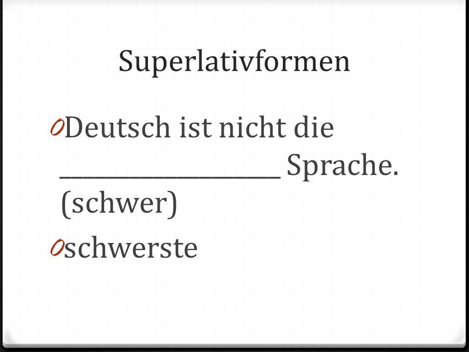 Superlativformen Deutsch ist nicht die ___________________ Sprache. (schwer) schwerste