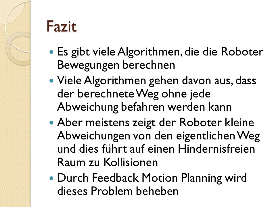 Fazit Es gibt viele Algorithmen, die die Roboter Bewegungen berechnen