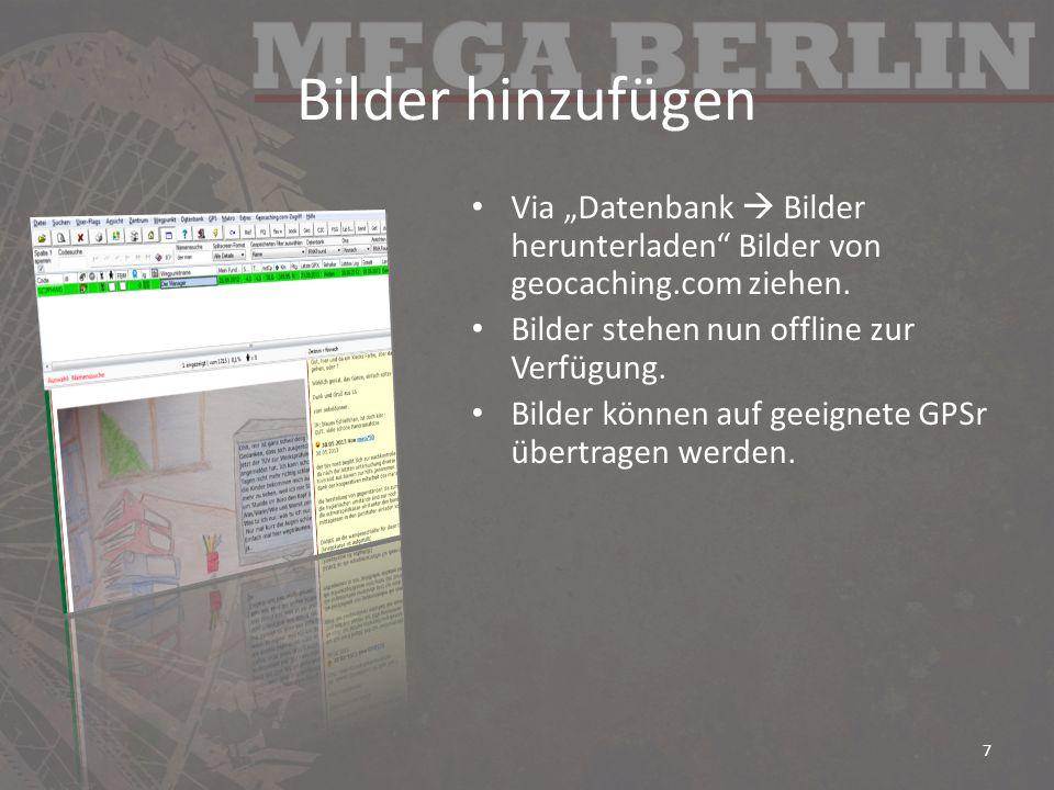 """Bilder hinzufügen Via """"Datenbank  Bilder herunterladen Bilder von geocaching.com ziehen. Bilder stehen nun offline zur Verfügung."""