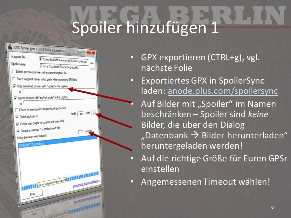 Spoiler hinzufügen 1 GPX exportieren (CTRL+g), vgl. nächste Folie