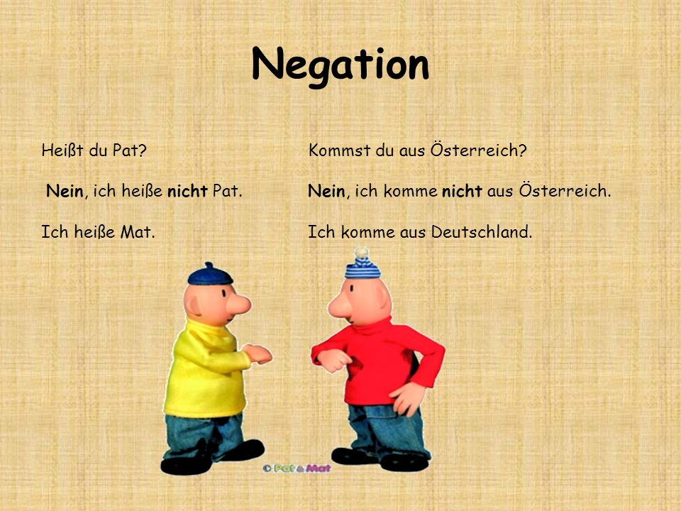 Negation Heißt du Pat Nein, ich heiße nicht Pat. Ich heiße Mat.