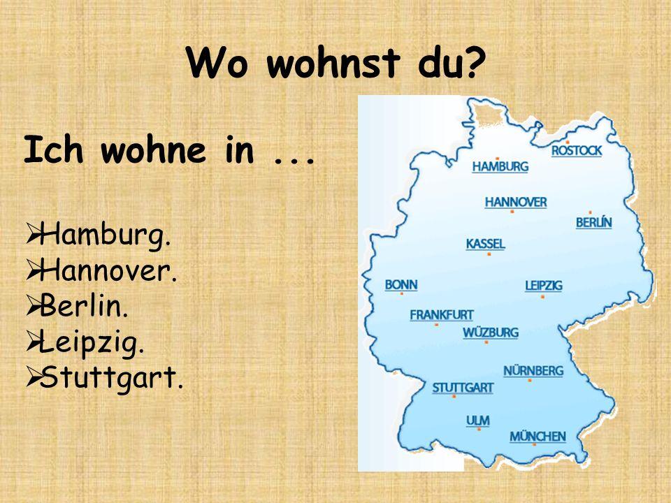 Wo wohnst du Ich wohne in ... Hamburg. Hannover. Berlin. Leipzig.