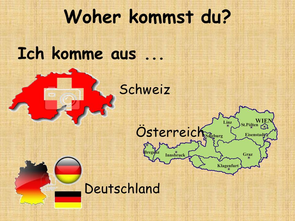 Woher kommst du Ich komme aus ... Schweiz Österreich Deutschland