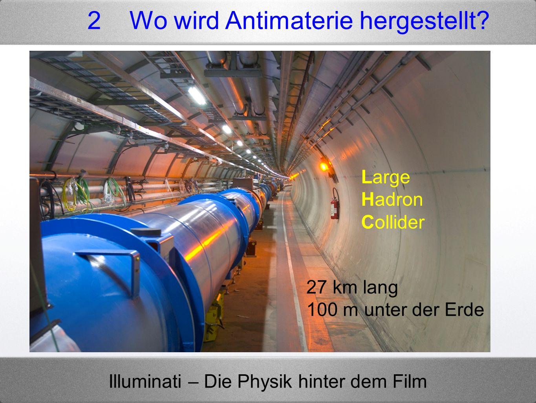 2 Wo wird Antimaterie hergestellt