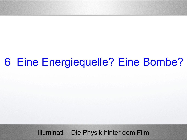 6 Eine Energiequelle Eine Bombe
