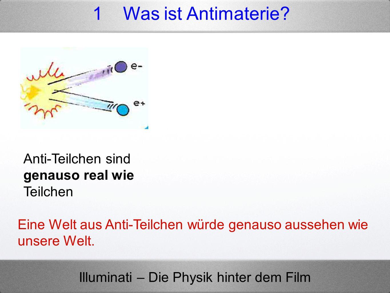 1 Was ist Antimaterie Anti-Teilchen sind genauso real wie Teilchen
