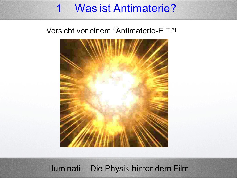 1 Was ist Antimaterie Vorsicht vor einem Antimaterie-E.T. !