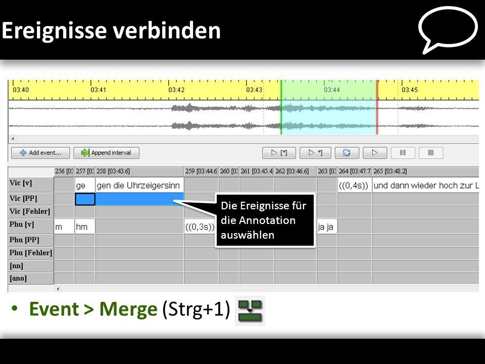 Ereignisse verbinden Event > Merge (Strg+1)