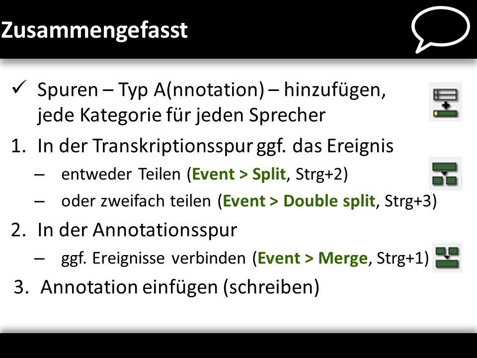 Zusammengefasst Spuren – Typ A(nnotation) – hinzufügen, jede Kategorie für jeden Sprecher. In der Transkriptionsspur ggf. das Ereignis.