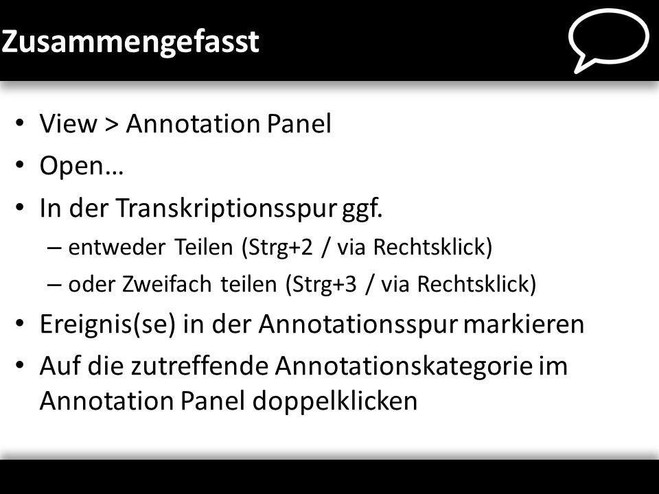 Zusammengefasst View > Annotation Panel Open…