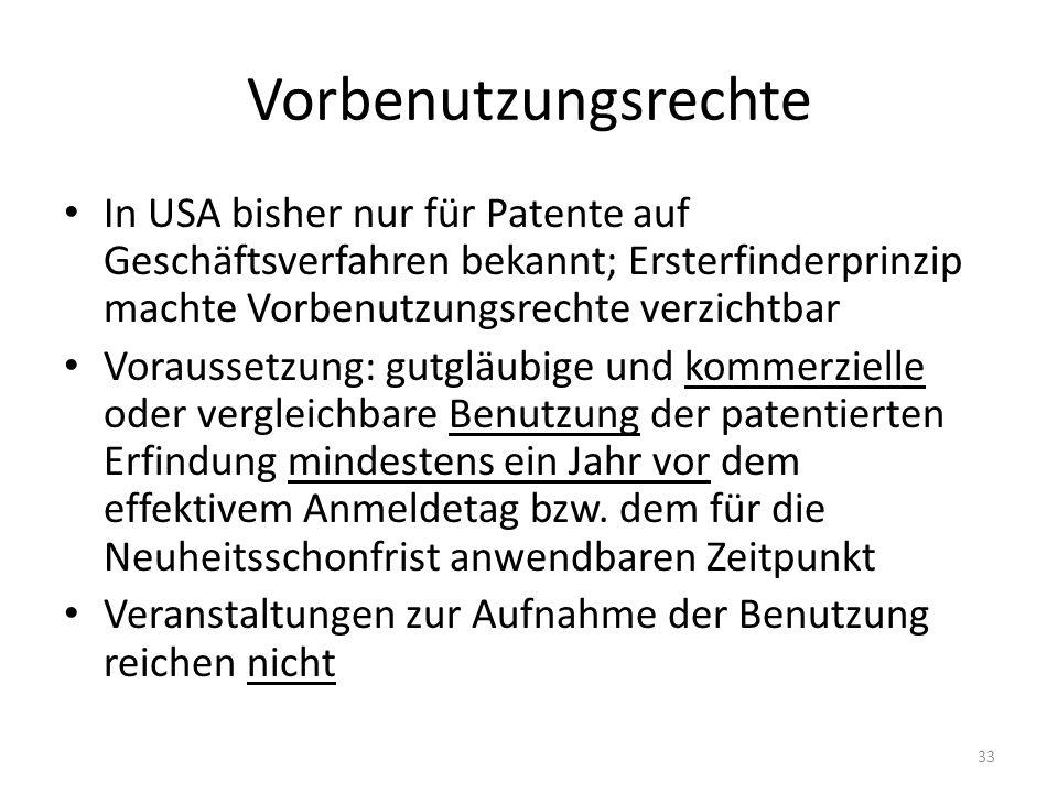 Vorbenutzungsrechte In USA bisher nur für Patente auf Geschäftsverfahren bekannt; Ersterfinderprinzip machte Vorbenutzungsrechte verzichtbar.