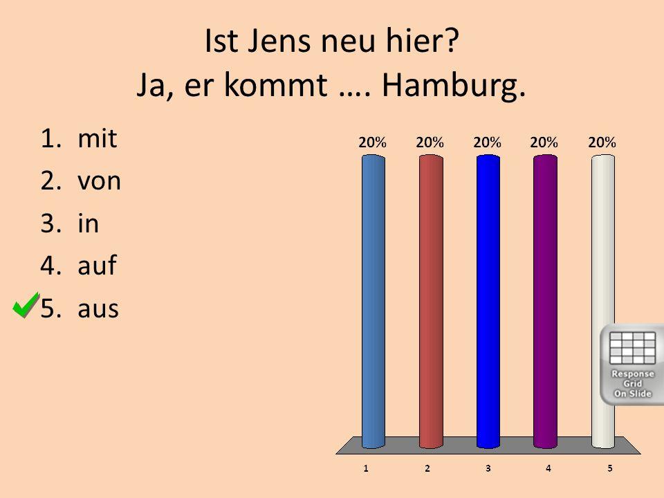 Ist Jens neu hier Ja, er kommt …. Hamburg.
