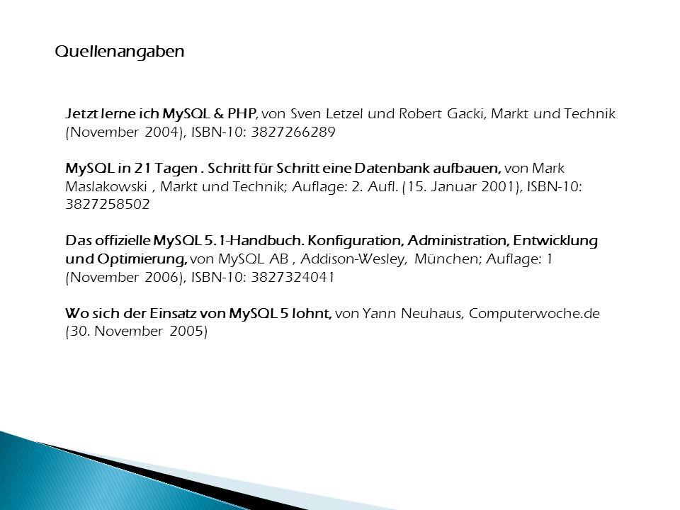 Quellenangaben Jetzt lerne ich MySQL & PHP, von Sven Letzel und Robert Gacki, Markt und Technik (November 2004), ISBN-10: 3827266289.