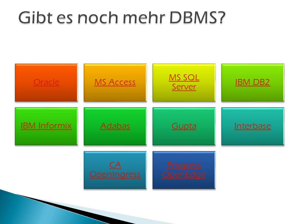 Gibt es noch mehr DBMS Oracle MS Access MS SQL Server IBM DB2