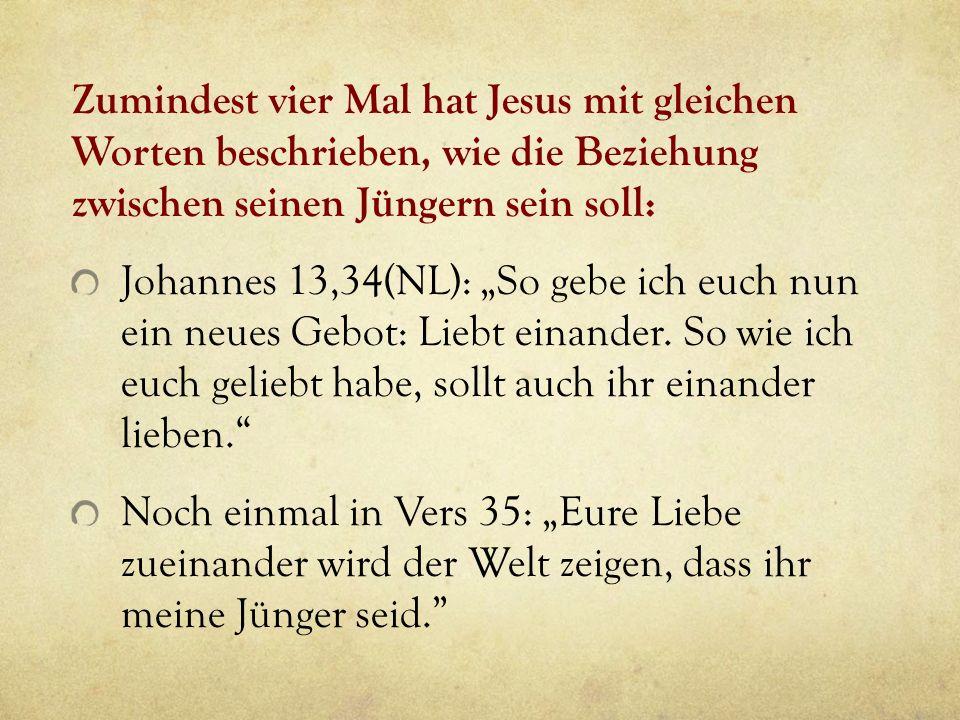 Zumindest vier Mal hat Jesus mit gleichen Worten beschrieben, wie die Beziehung zwischen seinen Jüngern sein soll: