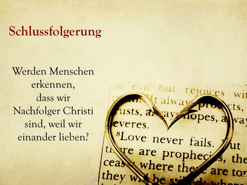 Schlussfolgerung Werden Menschen erkennen, dass wir Nachfolger Christi sind, weil wir einander lieben