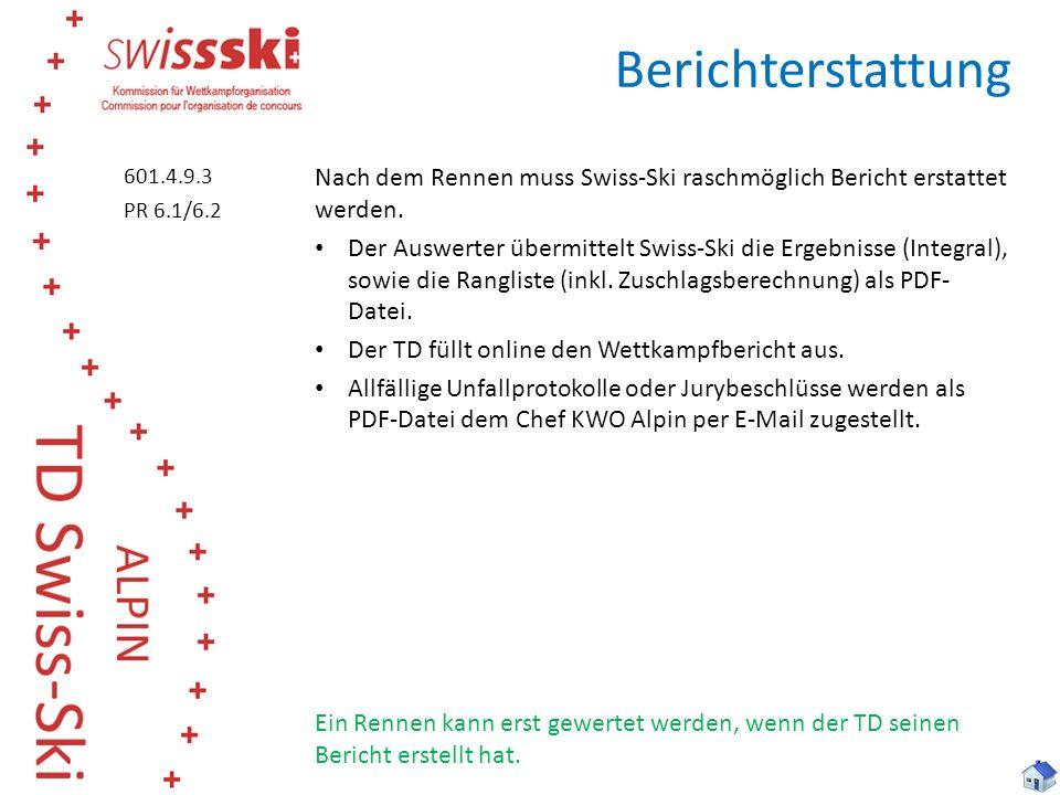 Berichterstattung 601.4.9.3. PR 6.1/6.2. Nach dem Rennen muss Swiss-Ski raschmöglich Bericht erstattet werden.