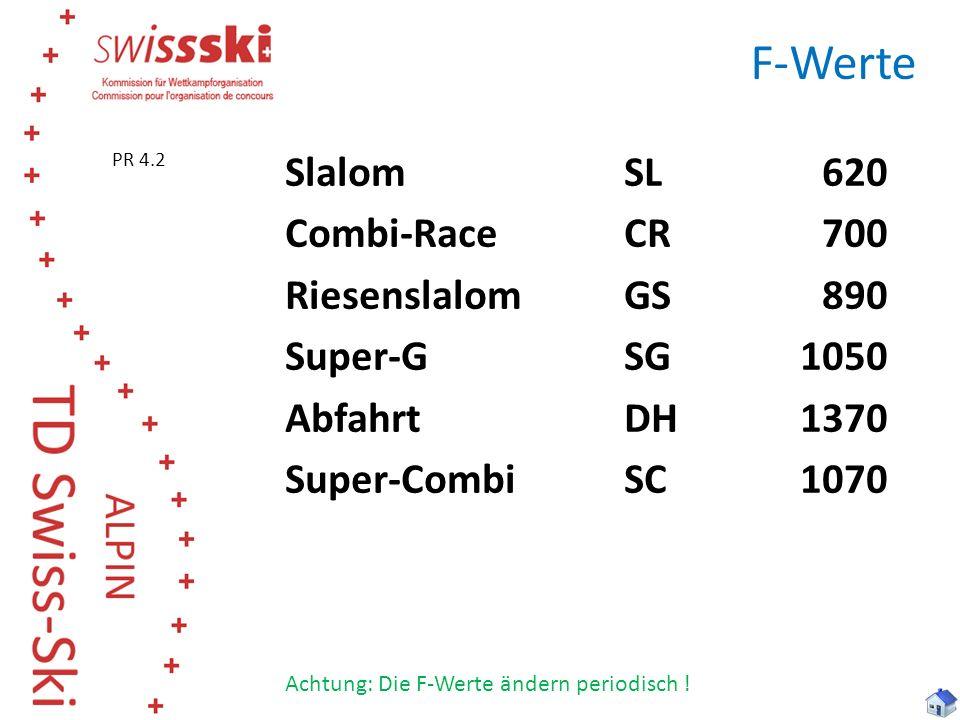 F-Werte PR 4.2. Slalom SL 620 Combi-Race CR 700 Riesenslalom GS 890 Super-G SG 1050 Abfahrt DH 1370 Super-Combi SC 1070