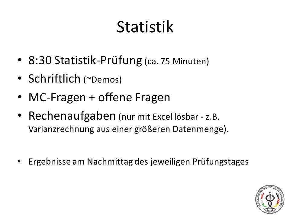 Statistik 8:30 Statistik-Prüfung (ca. 75 Minuten) Schriftlich (~Demos)