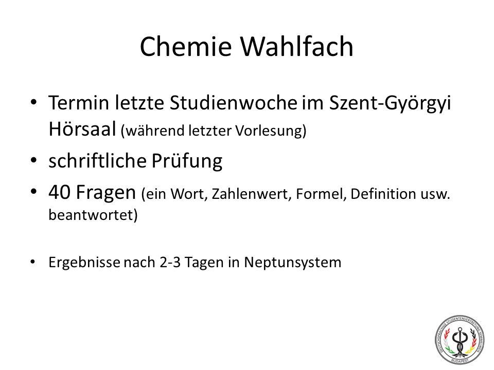 Chemie Wahlfach Termin letzte Studienwoche im Szent-Györgyi Hörsaal (während letzter Vorlesung) schriftliche Prüfung.