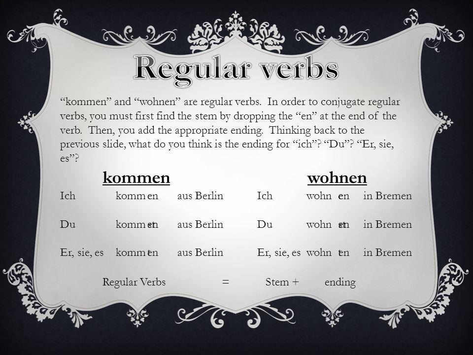 Regular verbs kommen wohnen