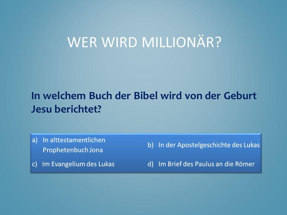 Wer wird Millionär In welchem Buch der Bibel wird von der Geburt Jesu berichtet